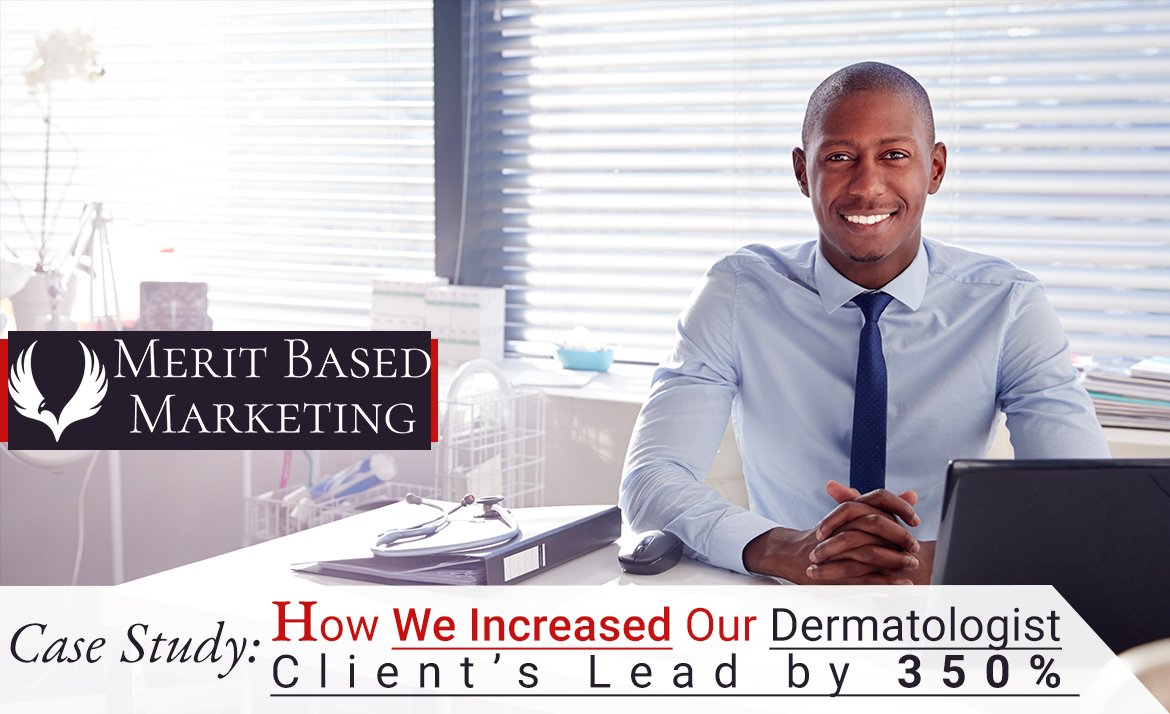 Case Study: How We Increased Our Dermatologist Client's Leads by 350%