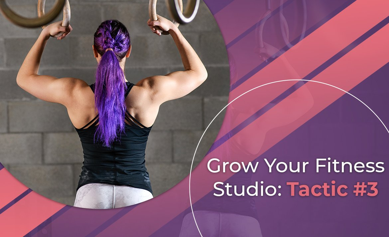 Grow Your Fitness Studio: Tactic #3